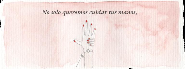 No solo queremos cuidar tus manos...
